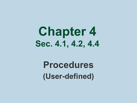 Chapter 4 Sec. 4.1, 4.2, 4.4 Procedures (User-defined)