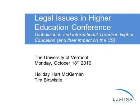 Legal Issues in Higher Education Conference Globalization and International Trends in Higher Education (and their Impact on the US) The University of Vermont.