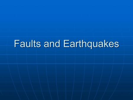 Faults and Earthquakes. BASIC DEFINITIONS FAULT: A surface or narrow zone along which one side has moved relative to the other. FAULT: A surface or narrow.