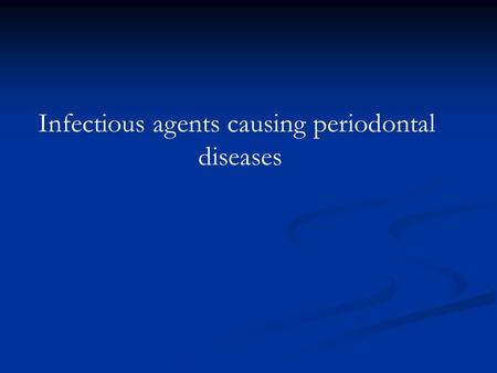 Infectious agents causing periodontal