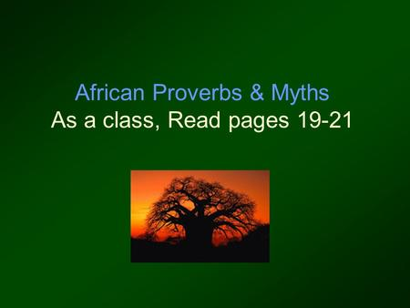 African Proverbs & Myths As a class, Read pages 19-21.