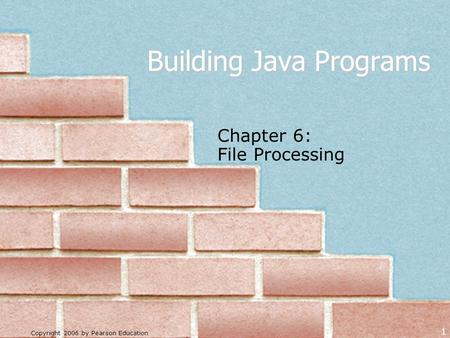 Copyright 2006 by Pearson Education 1 Building Java Programs Chapter 6: File Processing.