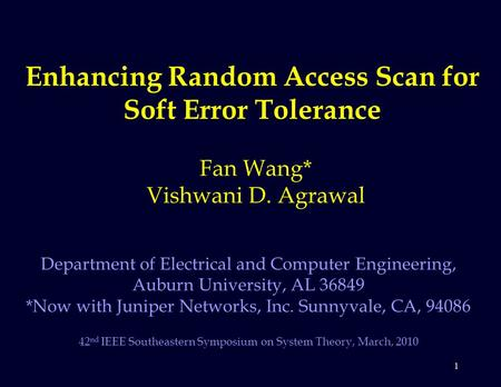 1 Enhancing Random Access Scan for Soft Error Tolerance Fan Wang* Vishwani D. Agrawal Department of Electrical and Computer Engineering, Auburn University,