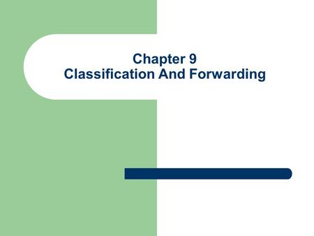 Chapter 9 Classification And Forwarding. Outline.