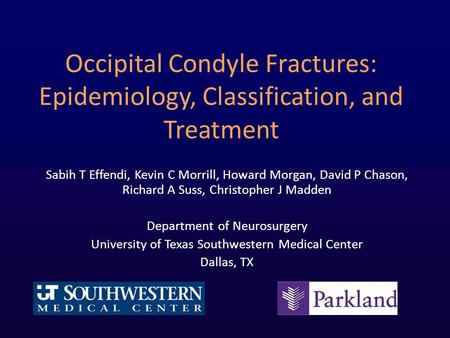 Occipital Condyle Fractures: Epidemiology, Classification, and Treatment Sabih T Effendi, Kevin C Morrill, Howard Morgan, David P Chason, Richard A Suss,