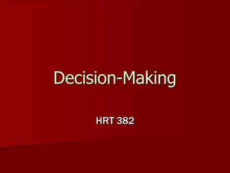 Decision-Making HRT 382. Thank You! Thomas R. Harvey, William L. Bearley, and Sharon M. Corkrum, authors of The Practical Decision Maker: a Handbook for.