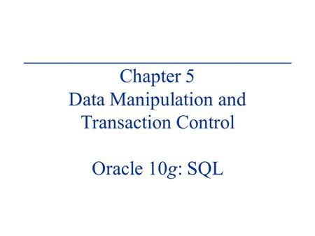 Chapter 5 Data Manipulation and Transaction Control Oracle 10g: SQL