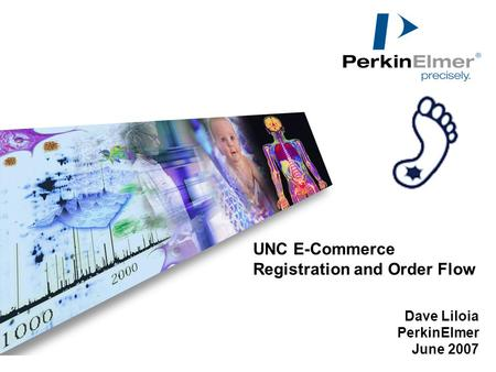 UNC E-Commerce Registration and Order Flow Dave Liloia PerkinElmer June 2007.