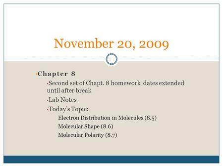 Chapter 8 Second set of Chapt. 8 homework dates extended until after break Lab Notes Today's Topic: Electron Distribution in Molecules (8.5) Molecular.