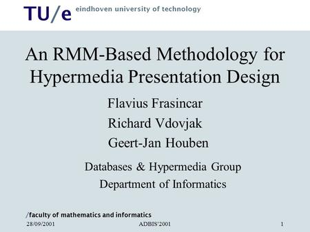 / faculty of mathematics and informatics TU/e eindhoven university of technology ADBIS'200128/09/20011 An RMM-Based Methodology for Hypermedia Presentation.