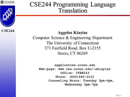 OV-1.1 CSE244 CSE244 Programming Language Translation Aggelos Kiayias Computer Science & Engineering Department The University of Connecticut 371 Fairfield.