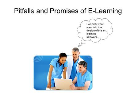 I wonder what went into the design of this e- learning software… Pitfalls and Promises of E-Learning.