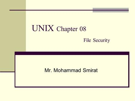UNIX Chapter 08 File Security Mr. Mohammad Smirat.
