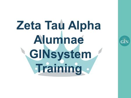 Zeta Tau Alpha Alumnae GINsystem Training. What is the GINsystem? A members-only internal communication system for Zeta Tau Alpha chapters Features :