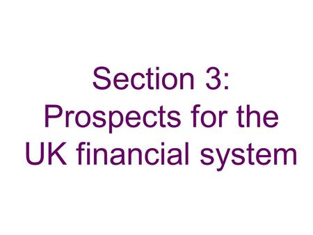 Section 3: Prospects for the UK financial system.