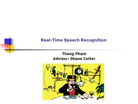 Real-Time Speech Recognition Thang Pham Advisor: Shane Cotter.