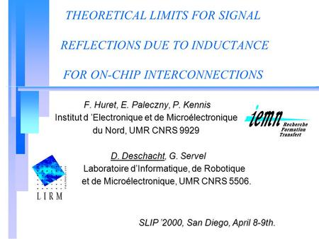 THEORETICAL LIMITS FOR SIGNAL REFLECTIONS DUE TO INDUCTANCE FOR ON-CHIP INTERCONNECTIONS F. Huret, E. Paleczny, P. Kennis F. Huret, E. Paleczny, P. Kennis.