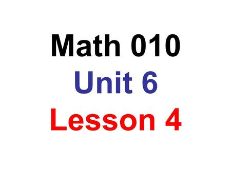 Math 010 Unit 6 Lesson 4. Objectives: to write a set in roster notation to write a set in set-builder notation to graph an inequality on the number line.
