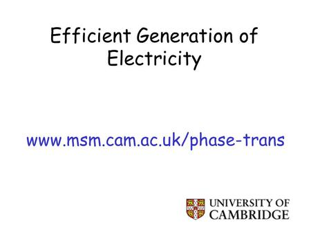 Efficient Generation of Electricity www.msm.cam.ac.uk/phase-trans.