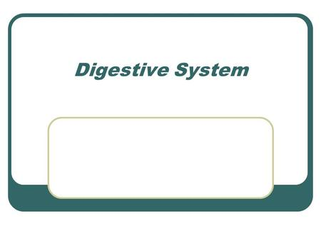 Digestive System. AKA G-I Tract Alimentary Canal.