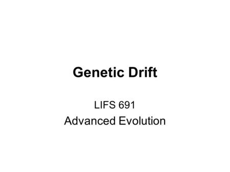 Genetic Drift LIFS 691 Advanced Evolution. Genetic Drift Random changes in allelic frequencies arising from stochastic processes in populations of finite.