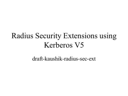 Radius Security Extensions using Kerberos V5 draft-kaushik-radius-sec-ext.