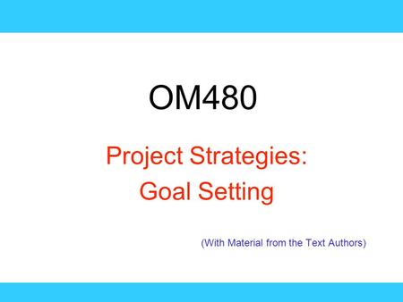 Project Strategies: Goal Setting (With Material from the Text Authors)