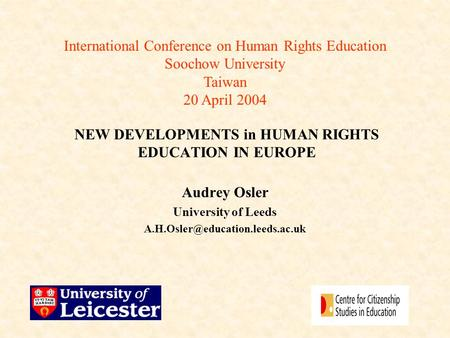 NEW DEVELOPMENTS in HUMAN RIGHTS EDUCATION IN EUROPE Audrey Osler University of Leeds International Conference on Human.