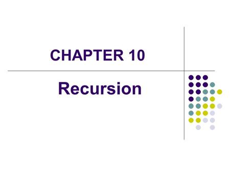 CHAPTER 10 Recursion. 2 Recursive Thinking Recursion is a programming technique in which a method can call itself to solve a problem A recursive definition.