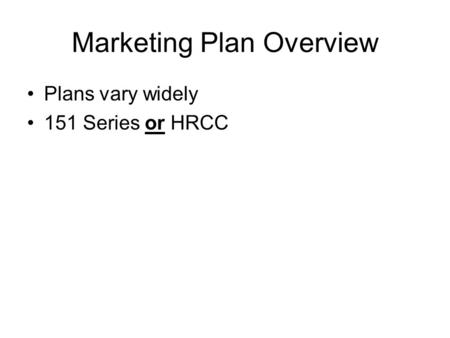 Marketing Plan Overview Plans vary widely 151 Series or HRCC.
