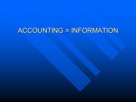 ACCOUNTING = INFORMATION. ACCOUNTING RECORDING ECONOMIC INFORMATION ABOUT A BUSINESS ENTITY THAT WE CLASSIFY, SUMMARIZE, AND CONVEY TO INTERESTED PARTIES.