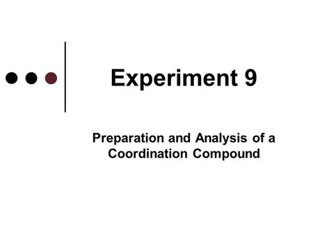 Experiment 9 Preparation and Analysis of a Coordination Compound.