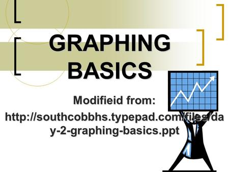 GRAPHING BASICS Modifieid from:  y-2-graphing-basics.ppt.