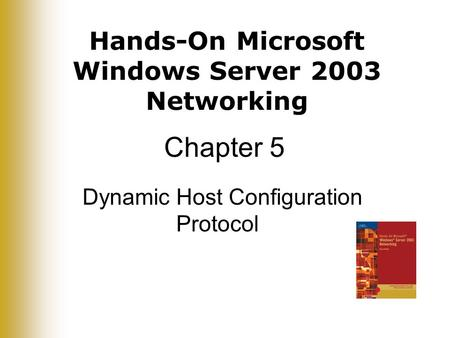 Hands-On Microsoft Windows Server 2003 Networking Chapter 5 Dynamic Host Configuration Protocol.