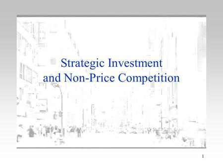 1 Strategic Investment and Non-Price Competition.