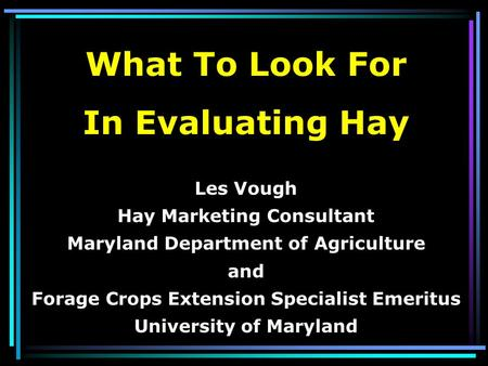 Les Vough Hay Marketing Consultant Maryland Department of Agriculture and Forage Crops Extension Specialist Emeritus University of Maryland What To Look.