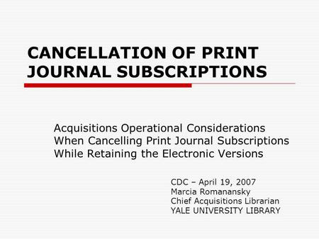 CANCELLATION OF PRINT JOURNAL SUBSCRIPTIONS Acquisitions Operational Considerations When Cancelling Print Journal Subscriptions While Retaining the Electronic.