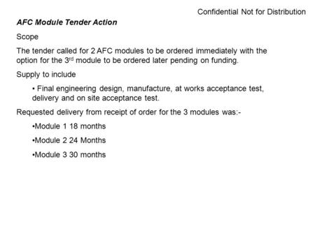 Confidential Not for Distribution AFC Module Tender Action Scope The tender called for 2 AFC modules to be ordered immediately with the option for the.