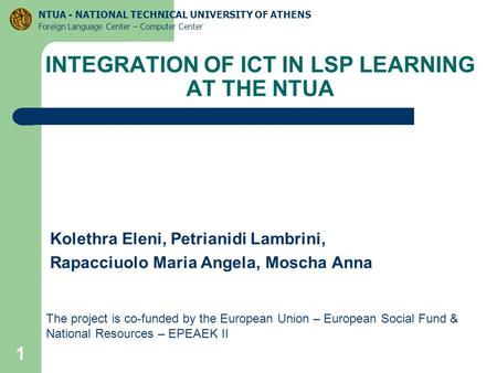 1 Kolethra Eleni, Petrianidi Lambrini, Rapacciuolo Maria Angela, Moscha Anna NTUA - NATIONAL TECHNICAL UNIVERSITY OF ATHENS Foreign Language Center – Computer.