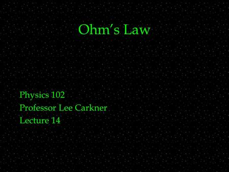 Ohm's Law Physics 102 Professor Lee Carkner Lecture 14.