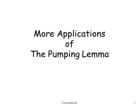 Costas Busch1 More Applications of The Pumping Lemma.