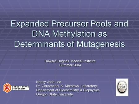 Expanded Precursor Pools and DNA Methylation as Determinants of Mutagenesis Howard Hughes Medical Institute Summer 2004 Nancy Jade Lee Dr. Christopher.