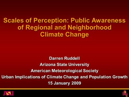 Darren Ruddell Arizona State University American Meteorological Society Urban Implications of Climate Change and Population Growth 15 January 2009 Scales.