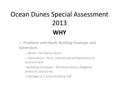 Ocean Dunes Special Assessment 2013 o Problems with Roofs Building Envelope and Generators o Roofs – No Name Storm o Generators – Rust, mechanical problems.