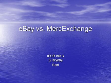 EBay vs. MercExchange IEOR 190 G 3/16/2009Rani. eBay vs. MercExchange (May 2006) With eBay, (Supreme Court unanimously decided that) Injunctions should.