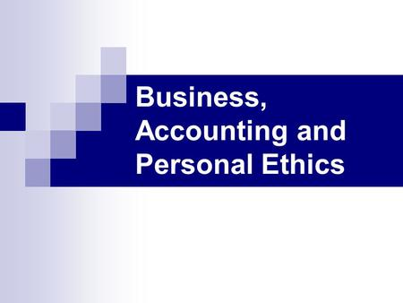 "Business, Accounting and Personal Ethics. Sources Used Trevino, Linda, Gary Weaver, David Gibson, and Barbara Ley Toffler, ""Managing Ethics and Legal."