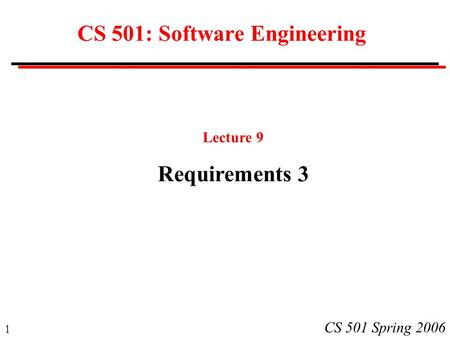 1 CS 501 Spring 2006 CS 501: Software Engineering Lecture 9 Requirements 3.