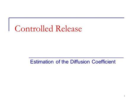 1 Controlled Release Estimation of the Diffusion Coefficient.