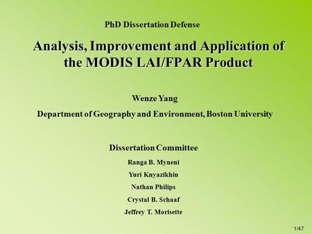1/47 Analysis, Improvement and Application of the MODIS LAI/FPAR Product Dissertation Committee Ranga B. Myneni Yuri Knyazikhin Nathan Philips Crystal.
