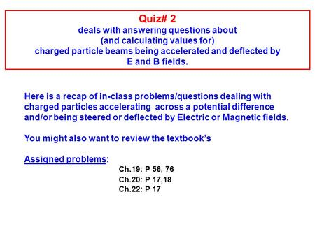 Here is a recap of in-class problems/questions dealing with charged particles accelerating across a potential difference and/or being steered or deflected.